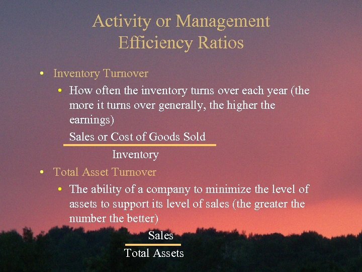 Activity or Management Efficiency Ratios • Inventory Turnover • How often the inventory turns