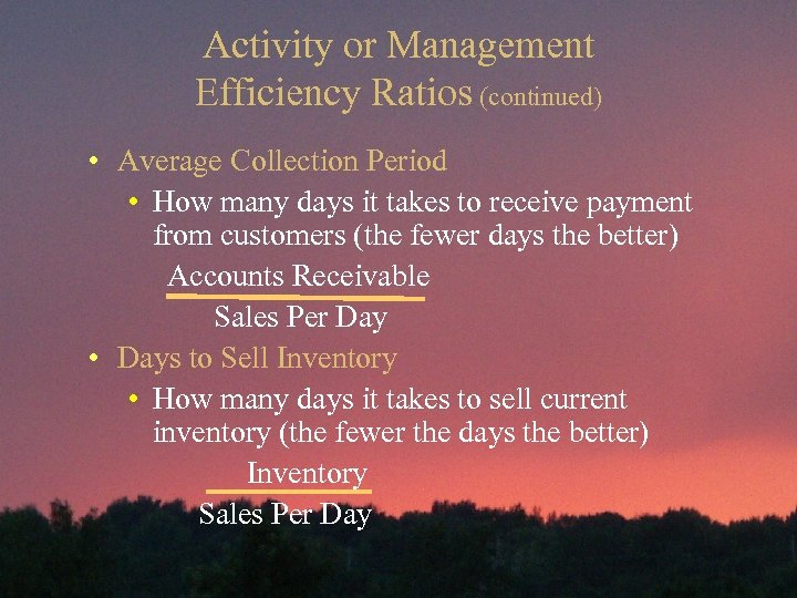 Activity or Management Efficiency Ratios (continued) • Average Collection Period • How many days