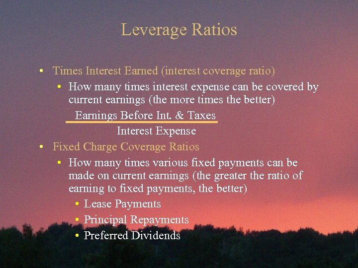 Leverage Ratios • Times Interest Earned (interest coverage ratio) • How many times interest