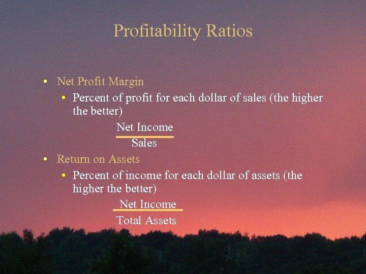 Profitability Ratios • Net Profit Margin • Percent of profit for each dollar of