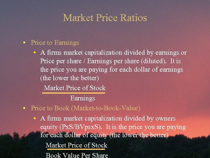 Market Price Ratios • Price to Earnings • A firms market capitalization divided by