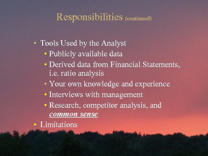 Responsibilities (continued) • Tools Used by the Analyst • Publicly available data • Derived