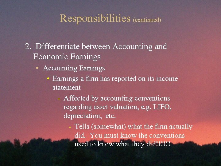 Responsibilities (continued) 2. Differentiate between Accounting and Economic Earnings • Accounting Earnings • Earnings