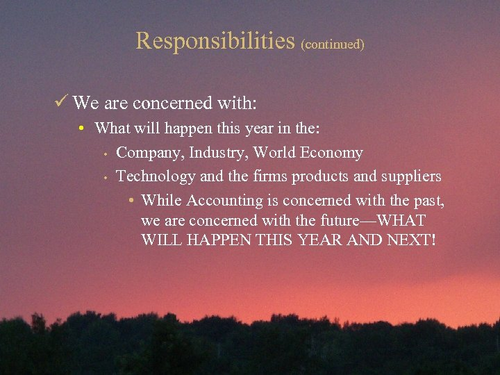 Responsibilities (continued) ü We are concerned with: • What will happen this year in