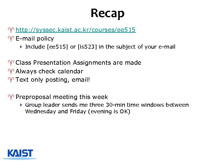 Recap ^ http: //syssec. kaist. ac. kr/courses/ee 515 ^ E-mail policy 4 Include [ee