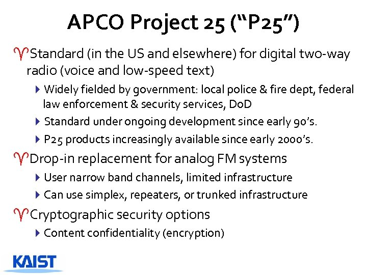 "APCO Project 25 (""P 25"") ^Standard (in the US and elsewhere) for digital two-way"