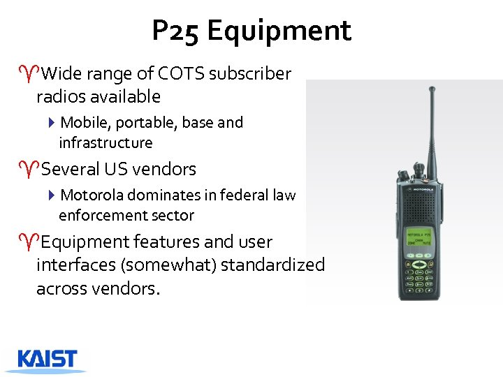 P 25 Equipment ^Wide range of COTS subscriber radios available 4 Mobile, portable, base