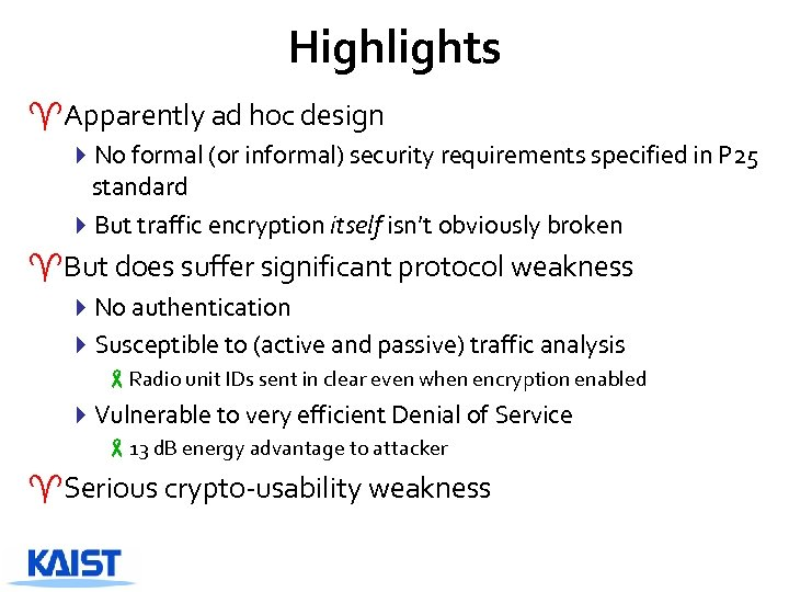 Highlights ^Apparently ad hoc design 4 No formal (or informal) security requirements specified in