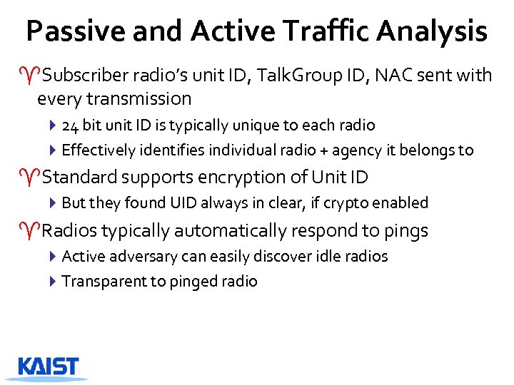 Passive and Active Traffic Analysis ^Subscriber radio's unit ID, Talk. Group ID, NAC sent