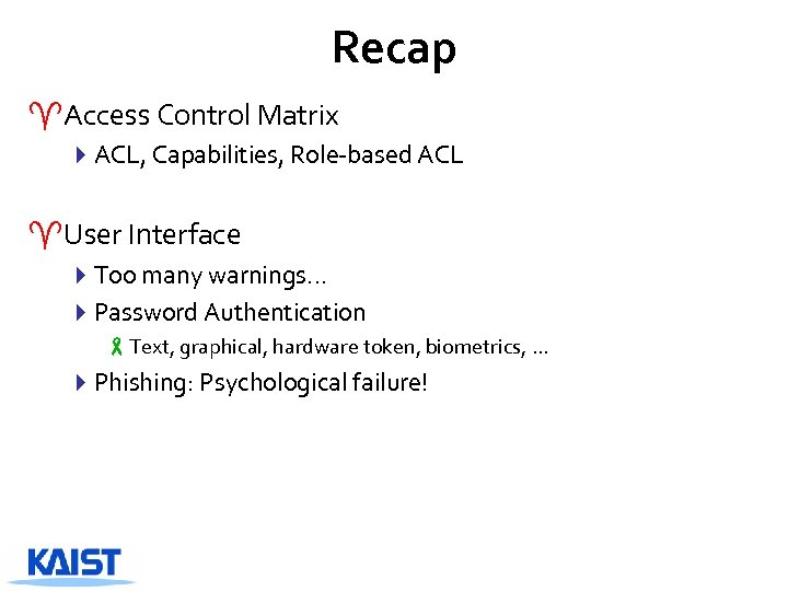 Recap ^Access Control Matrix 4 ACL, Capabilities, Role-based ACL ^User Interface 4 Too many