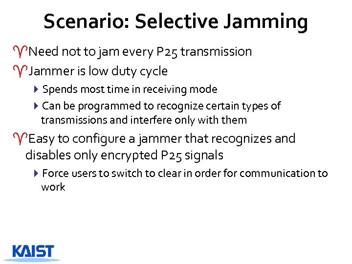 Scenario: Selective Jamming ^Need not to jam every P 25 transmission ^Jammer is low