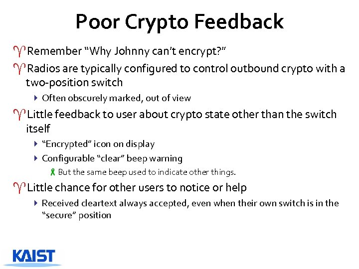 "Poor Crypto Feedback ^Remember ""Why Johnny can't encrypt? "" ^Radios are typically configured to"