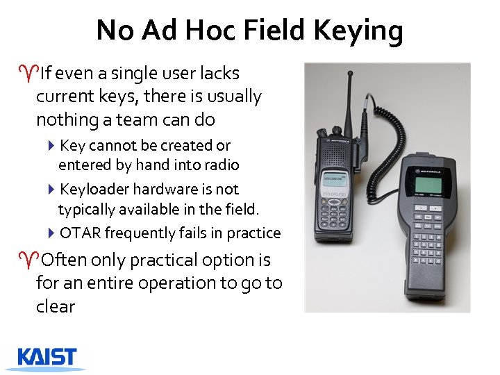 No Ad Hoc Field Keying ^If even a single user lacks current keys, there