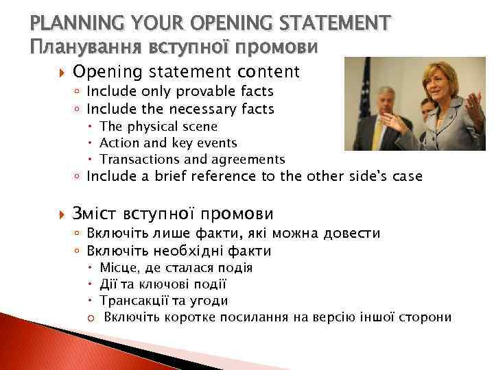 PLANNING YOUR OPENING STATEMENT Планування вступної промови Opening statement content ◦ Include only provable