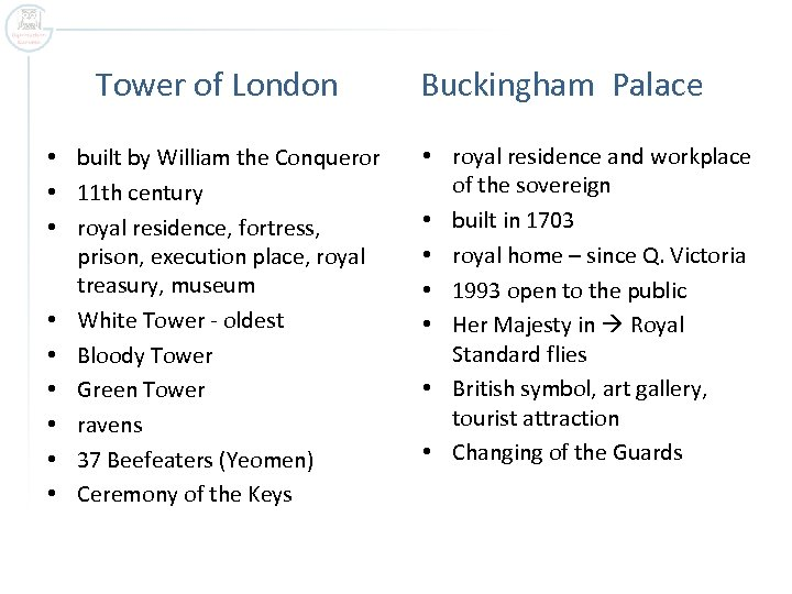 Tower of London • built by William the Conqueror • 11 th century •