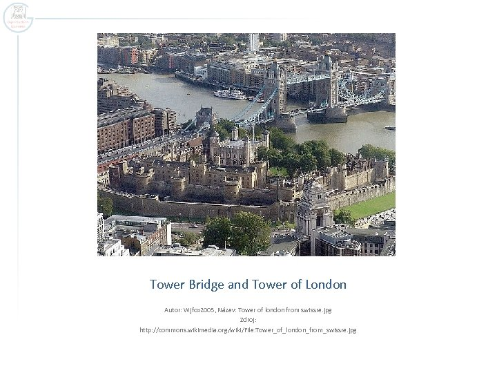 Tower Bridge and Tower of London Autor: Wjfox 2005, Název: Tower of london from