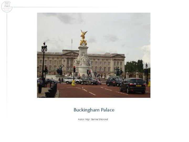 Buckingham Palace Autor: Mgr. Darina Sikorová