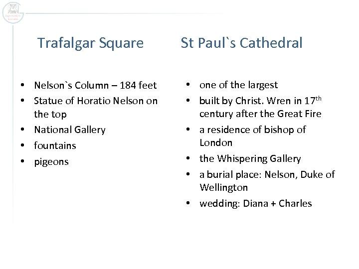 Trafalgar Square • Nelson`s Column – 184 feet • Statue of Horatio Nelson on