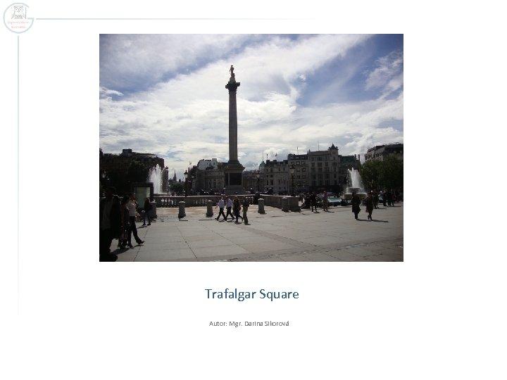 Trafalgar Square Autor: Mgr. Darina Sikorová