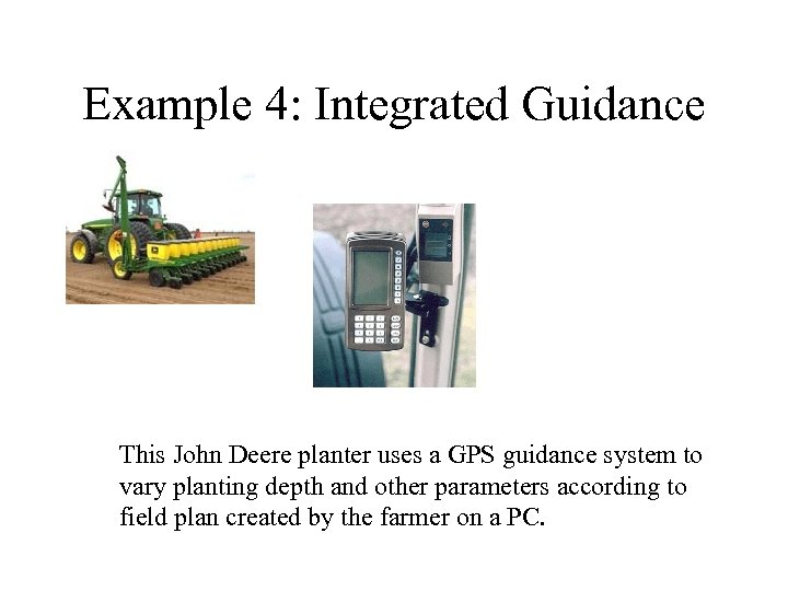 Example 4: Integrated Guidance This John Deere planter uses a GPS guidance system to