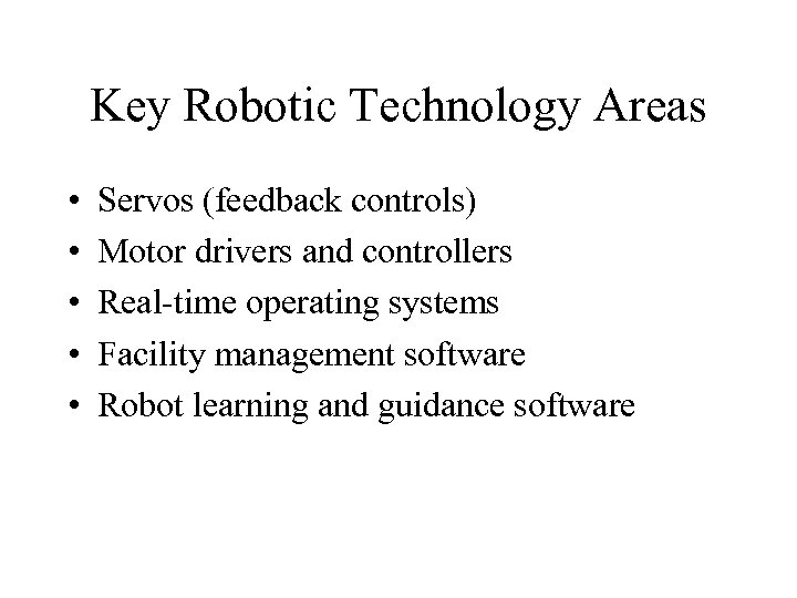 Key Robotic Technology Areas • • • Servos (feedback controls) Motor drivers and controllers