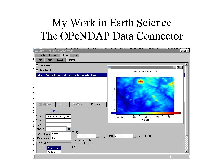 My Work in Earth Science The OPe. NDAP Data Connector