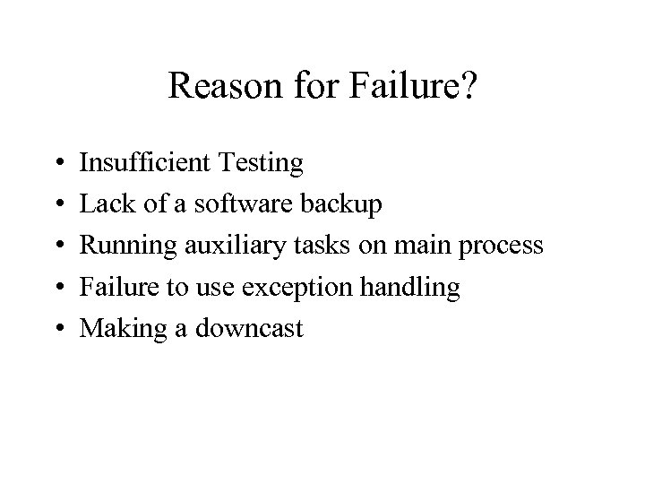 Reason for Failure? • • • Insufficient Testing Lack of a software backup Running