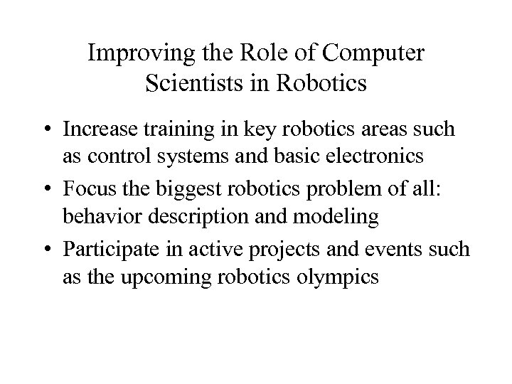 Improving the Role of Computer Scientists in Robotics • Increase training in key robotics