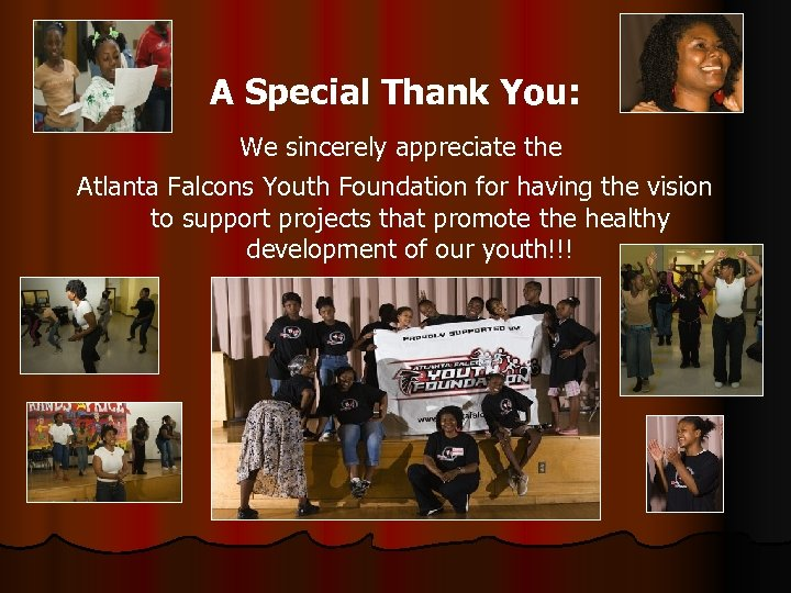 A Special Thank You: We sincerely appreciate the Atlanta Falcons Youth Foundation for having