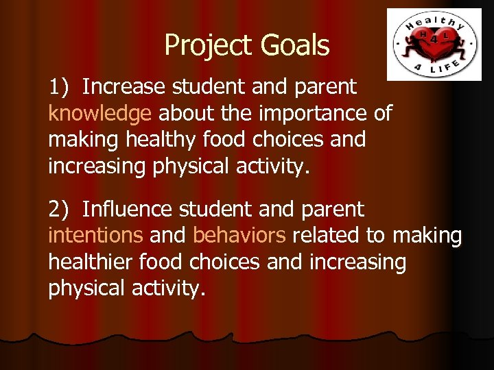 Project Goals 1) Increase student and parent knowledge about the importance of making healthy
