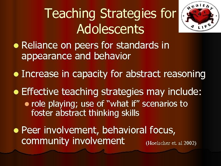 Teaching Strategies for Adolescents l Reliance on peers for standards in appearance and behavior