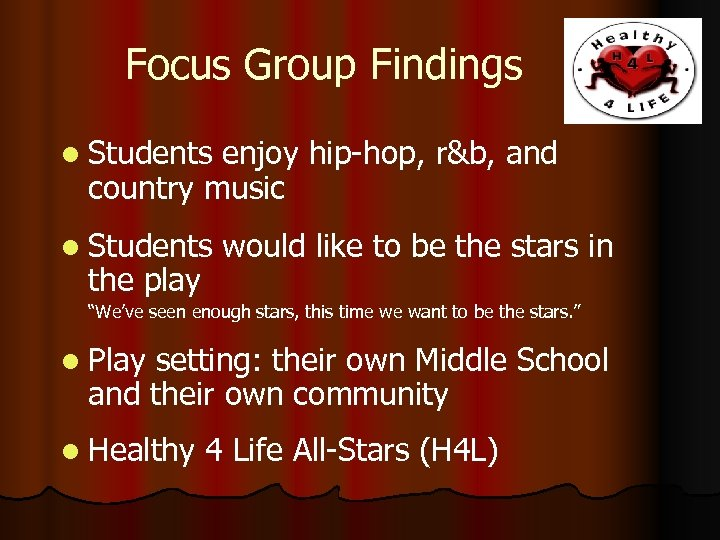 Focus Group Findings l Students enjoy hip-hop, r&b, and country music l Students the