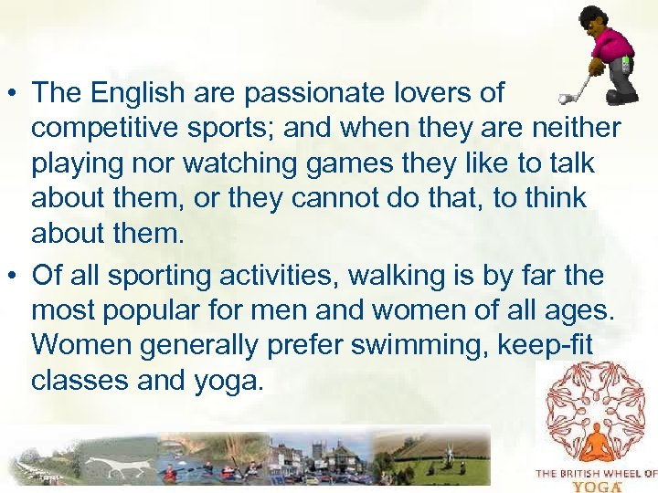 • The English are passionate lovers of competitive sports; and when they are