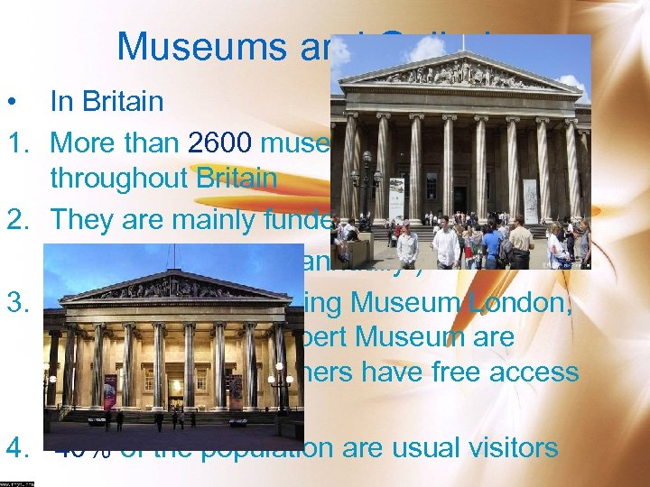 Museums and Galleries • In Britain 1. More than 2600 museums and galleries throughout