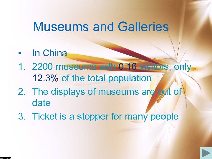 Museums and Galleries • In China 1. 2200 museums with 0. 16 visitors, only