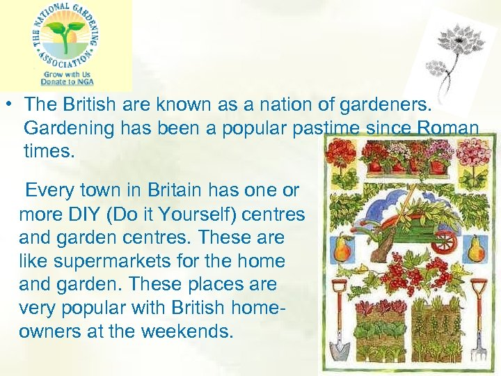 • The British are known as a nation of gardeners. Gardening has been