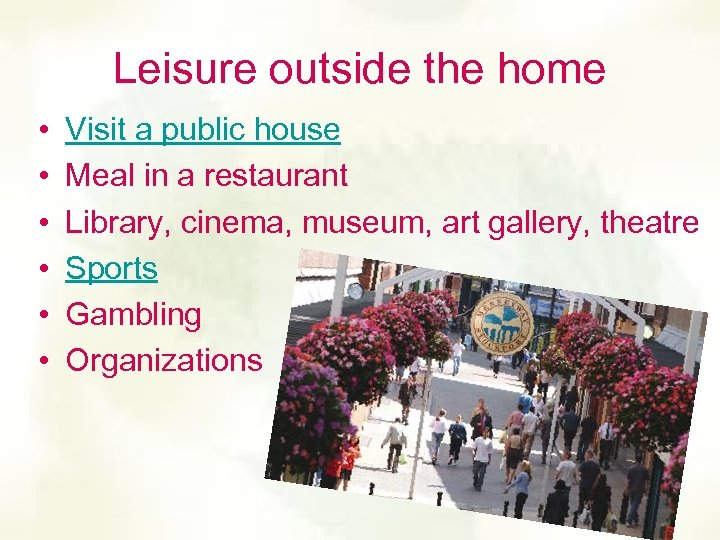 Leisure outside the home • • • Visit a public house Meal in a