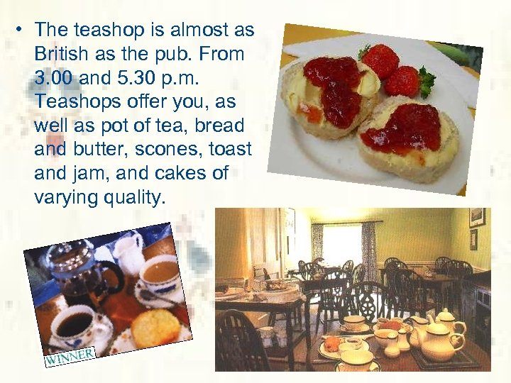 • The teashop is almost as British as the pub. From 3. 00