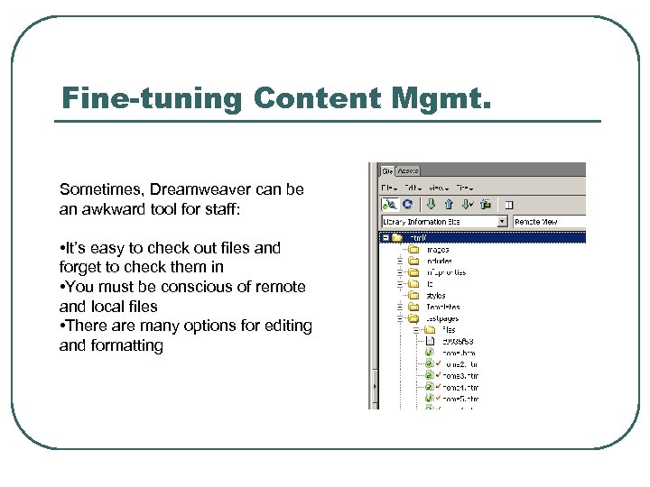 Fine-tuning Content Mgmt. Sometimes, Dreamweaver can be an awkward tool for staff: • It's