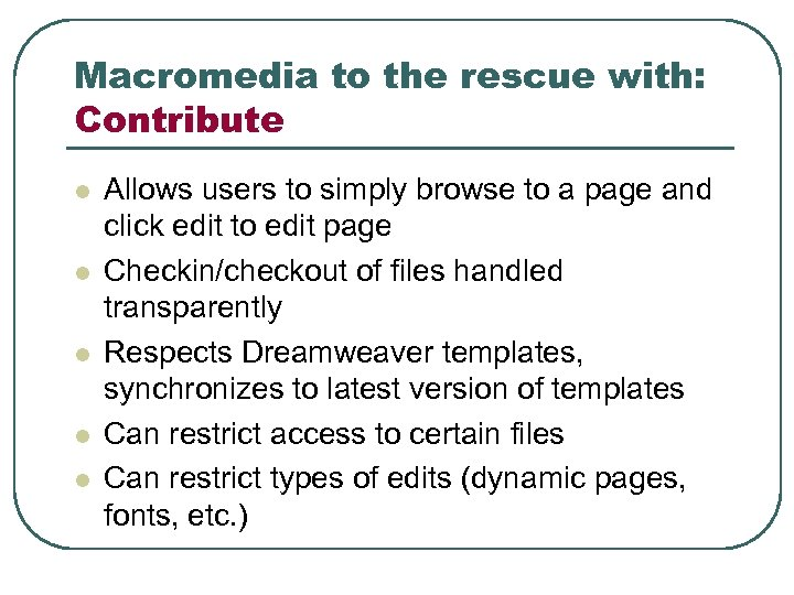 Macromedia to the rescue with: Contribute l l l Allows users to simply browse