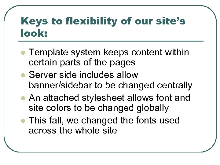 Keys to flexibility of our site's look: l l Template system keeps content within