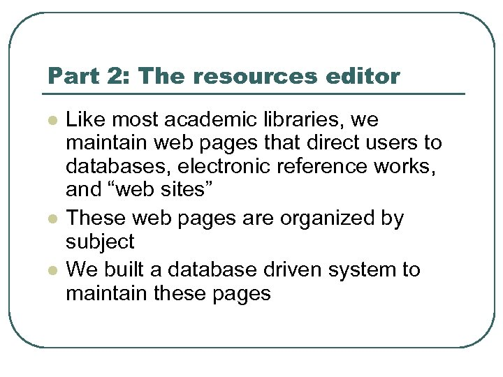 Part 2: The resources editor l l l Like most academic libraries, we maintain
