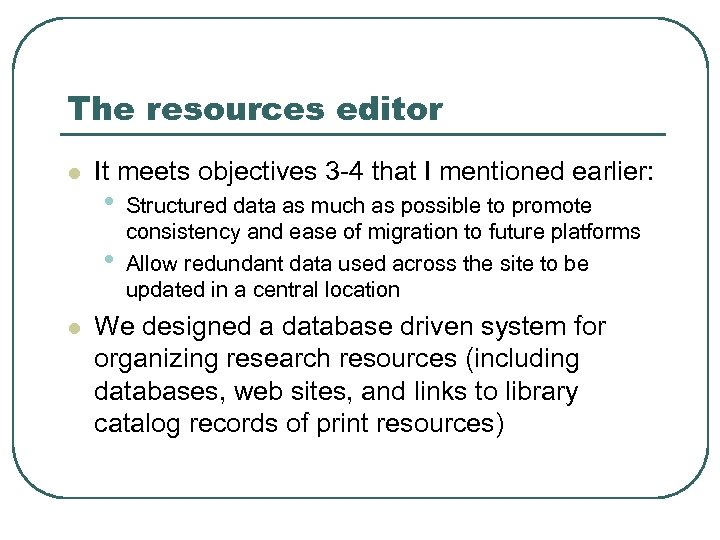 The resources editor l It meets objectives 3 -4 that I mentioned earlier: •