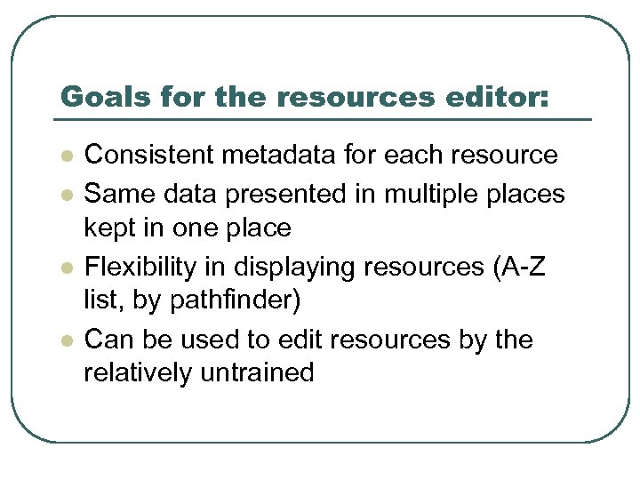 Goals for the resources editor: l l Consistent metadata for each resource Same data