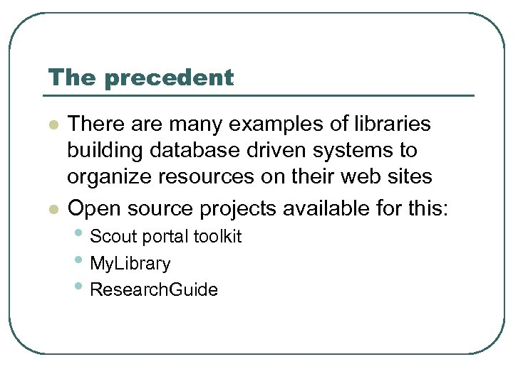 The precedent l l There are many examples of libraries building database driven systems