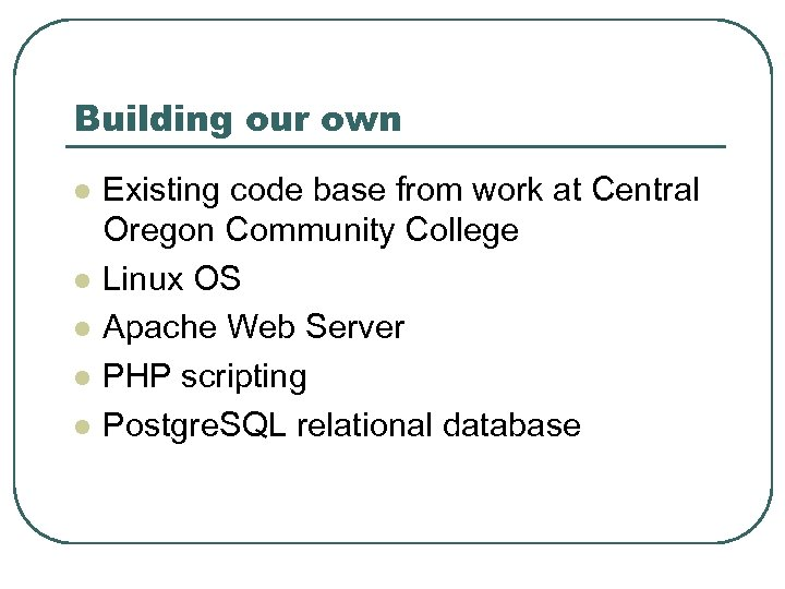 Building our own l l l Existing code base from work at Central Oregon