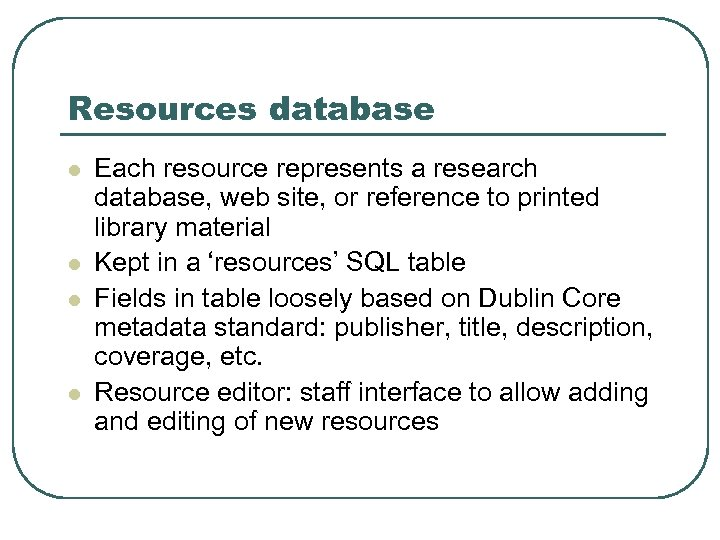 Resources database l l Each resource represents a research database, web site, or reference