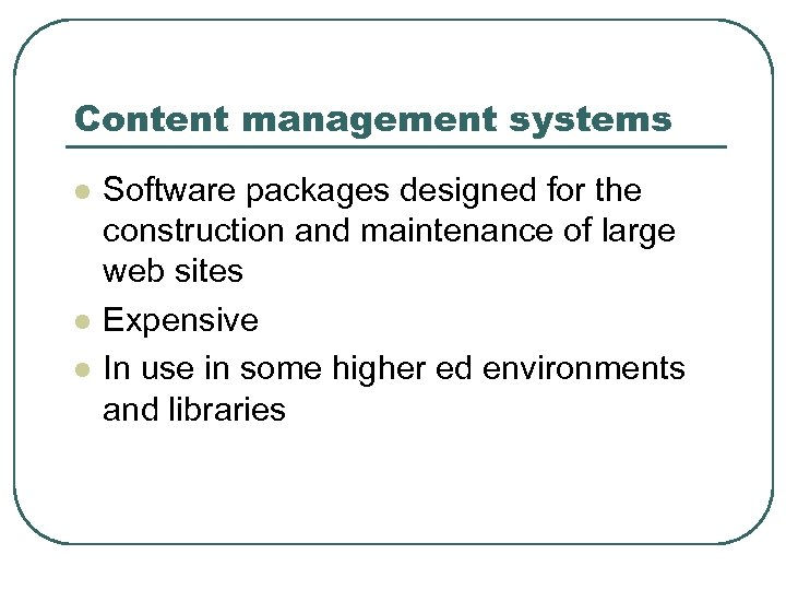 Content management systems l l l Software packages designed for the construction and maintenance