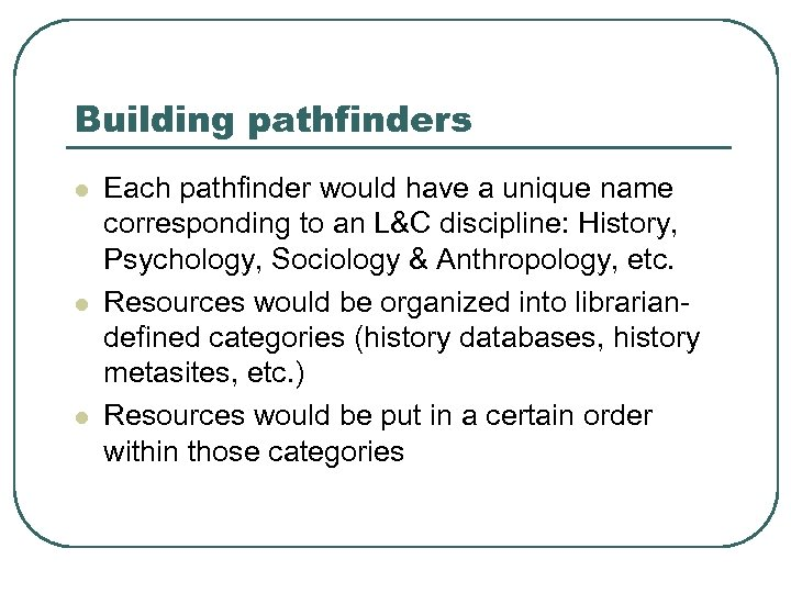 Building pathfinders l l l Each pathfinder would have a unique name corresponding to