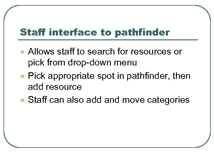 Staff interface to pathfinder l l l Allows staff to search for resources or